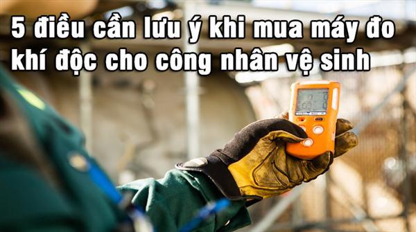 5 điều cần lưu ý khi mua máy đo khí độc cho công nhân vệ sinh