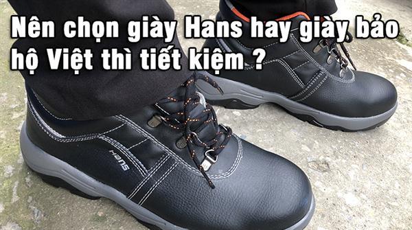 Nên chọn giày hans hay giày bảo hộ việt thì tiết kiệm
