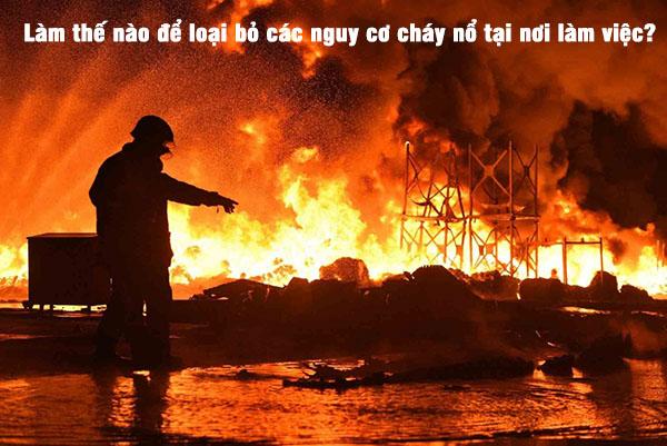Làm thế nào để loại bỏ các nguy cơ cháy nổ tại nơi làm việc?