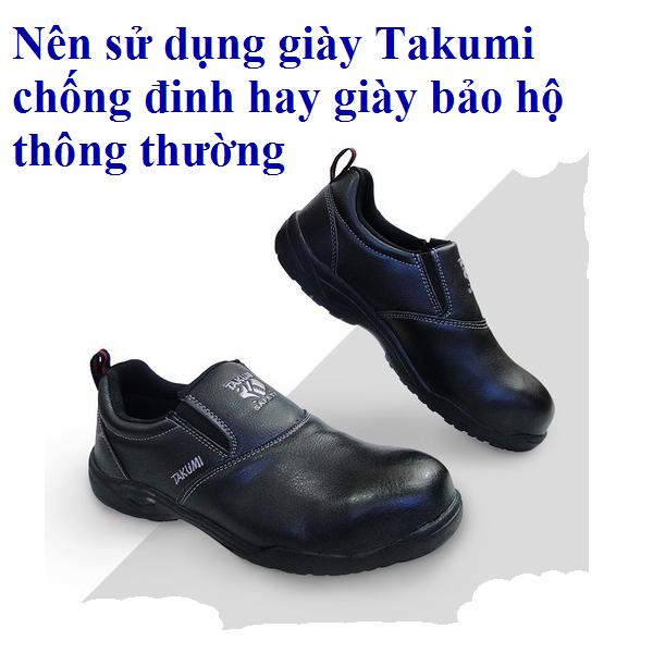 Nên sử dụng giày Takumi chống đinh hay giày bảo hộ thông thường