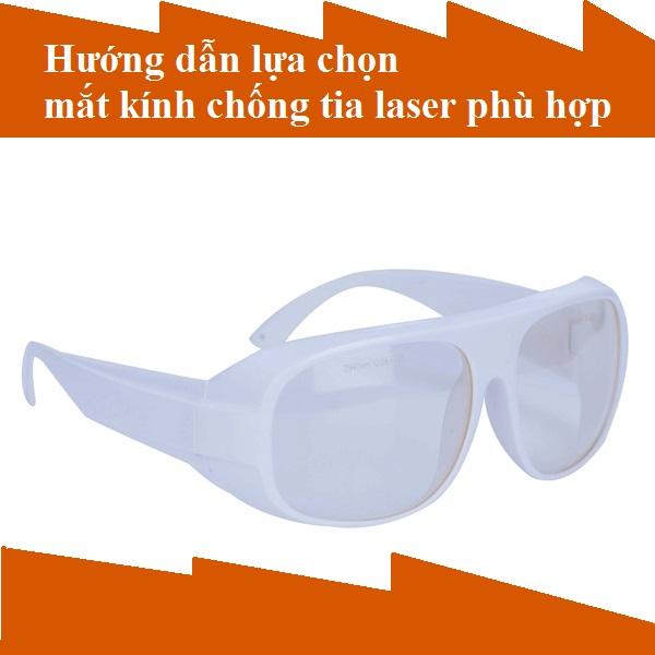 Hướng dẫn lựa chọn mắt kính chống tia laser phù hợp
